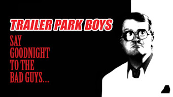 Trailer Park Boys: Say Goodnight to the Bad Guys (2008)