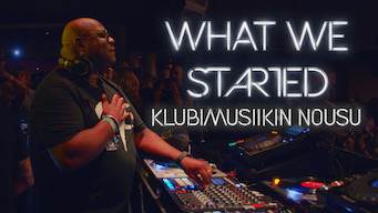 What We Started: Klubimusiikin nousu (2017)